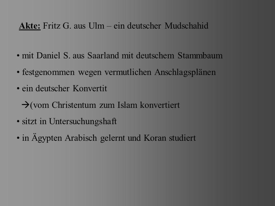 Akte: Fritz G.aus Ulm – ein deutscher Mudschahid mit Daniel S.