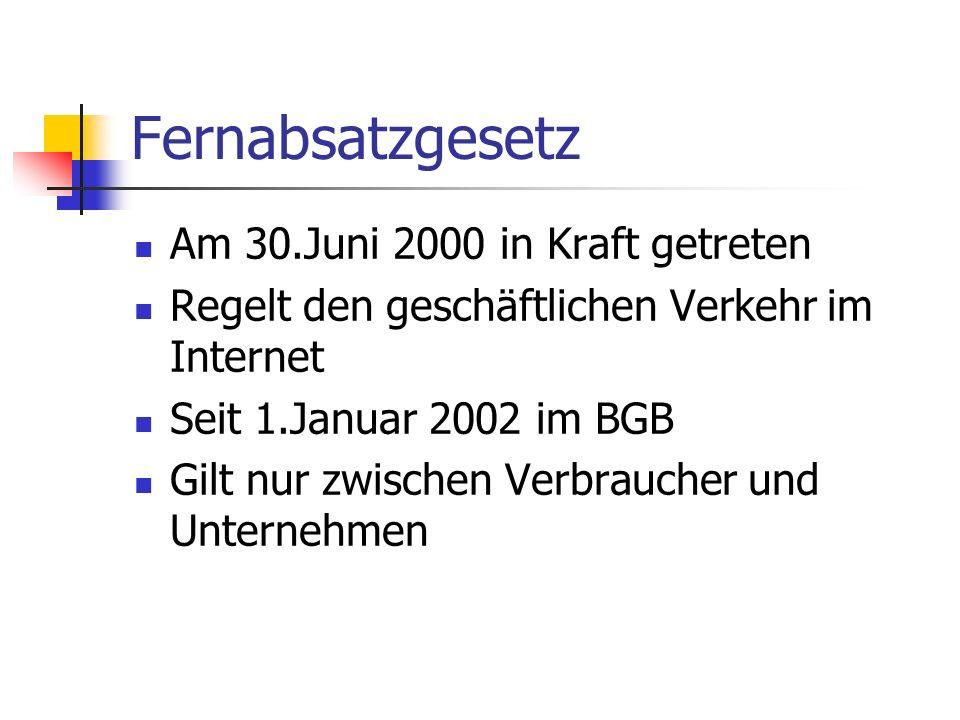 Am 30.Juni 2000 in Kraft getreten Regelt den geschäftlichen Verkehr im Internet Seit 1.Januar 2002 im BGB Gilt nur zwischen Verbraucher und Unternehme