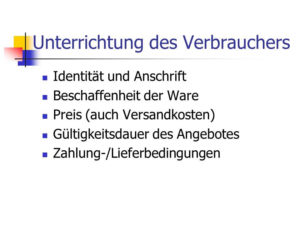 Unterrichtung des Verbrauchers Identität und Anschrift Beschaffenheit der Ware Preis (auch Versandkosten) Gültigkeitsdauer des Angebotes Zahlung-/Lief
