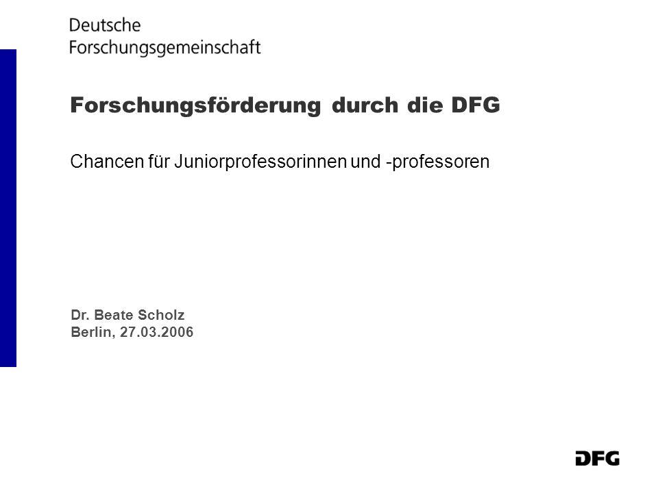 Forschungsförderung durch die DFG Chancen für Juniorprofessorinnen und -professoren Dr. Beate Scholz Berlin, 27.03.2006