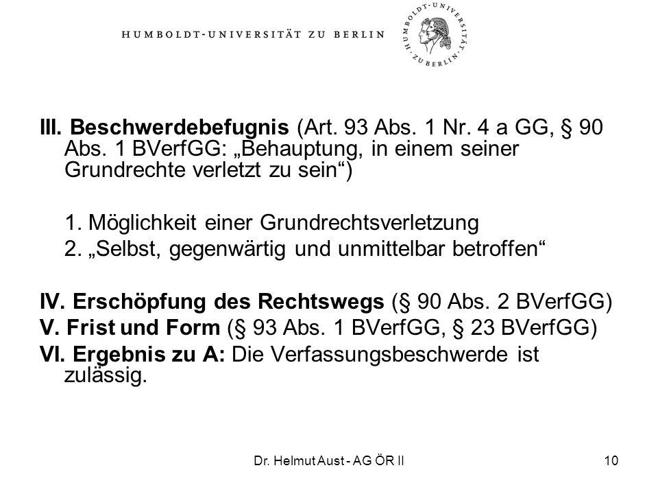Dr. Helmut Aust - AG ÖR II10 III. Beschwerdebefugnis (Art. 93 Abs. 1 Nr. 4 a GG, § 90 Abs. 1 BVerfGG: Behauptung, in einem seiner Grundrechte verletzt