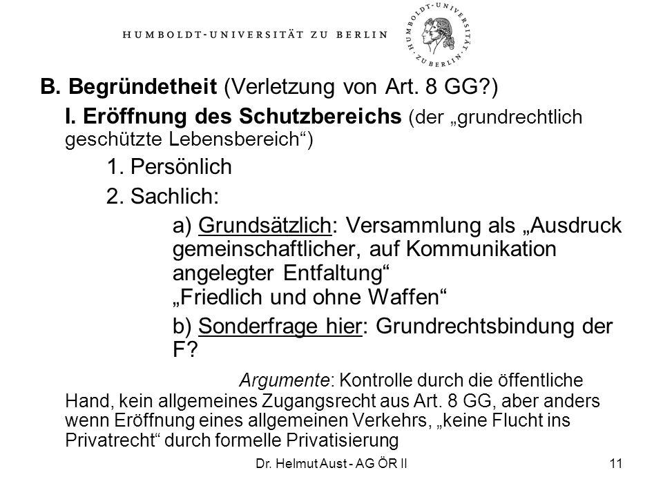 Dr. Helmut Aust - AG ÖR II11 B. Begründetheit (Verletzung von Art. 8 GG?) I. Eröffnung des Schutzbereichs (der grundrechtlich geschützte Lebensbereich