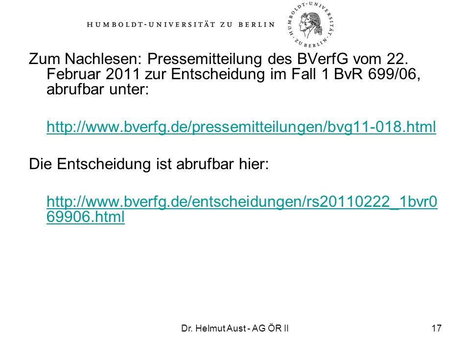 Dr. Helmut Aust - AG ÖR II17 Zum Nachlesen: Pressemitteilung des BVerfG vom 22. Februar 2011 zur Entscheidung im Fall 1 BvR 699/06, abrufbar unter: ht