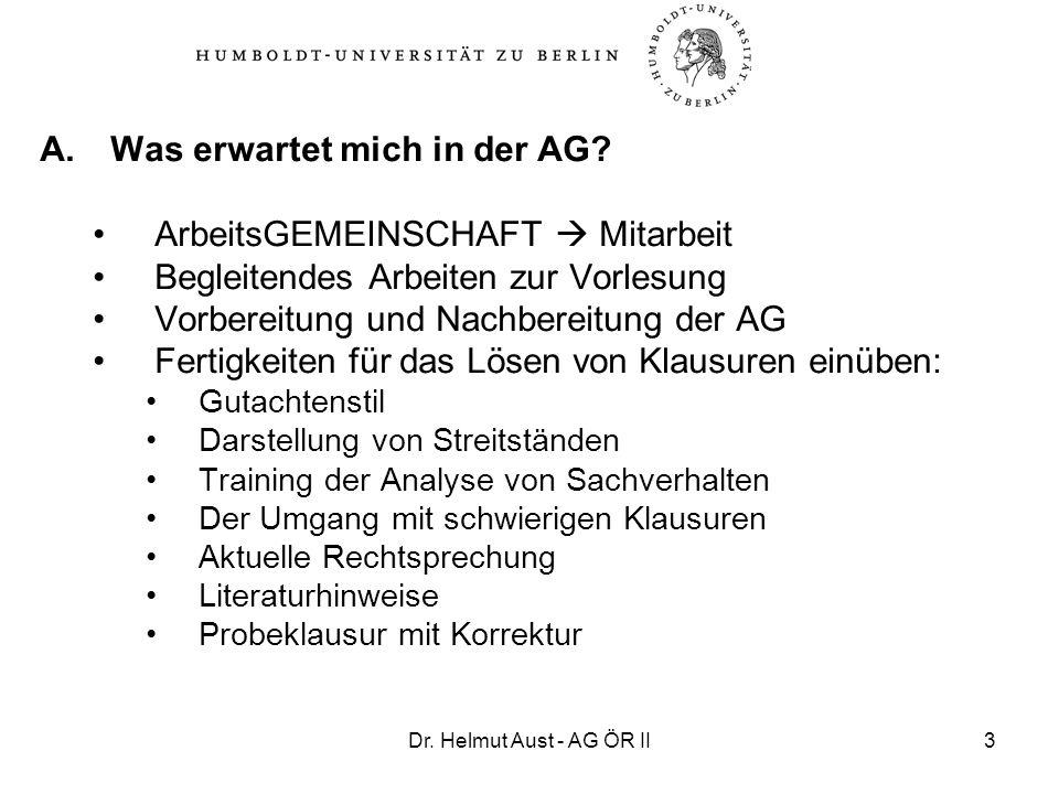 Dr. Helmut Aust - AG ÖR II3 A.Was erwartet mich in der AG? ArbeitsGEMEINSCHAFT Mitarbeit Begleitendes Arbeiten zur Vorlesung Vorbereitung und Nachbere
