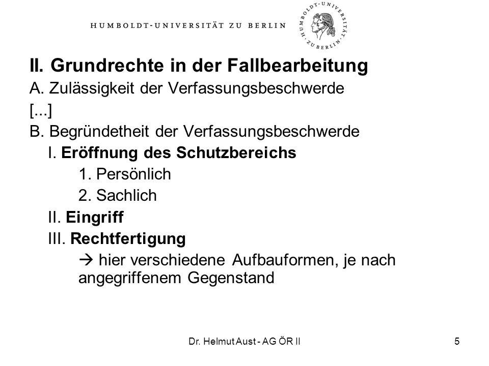 Dr. Helmut Aust - AG ÖR II5 II. Grundrechte in der Fallbearbeitung A. Zulässigkeit der Verfassungsbeschwerde [...] B. Begründetheit der Verfassungsbes