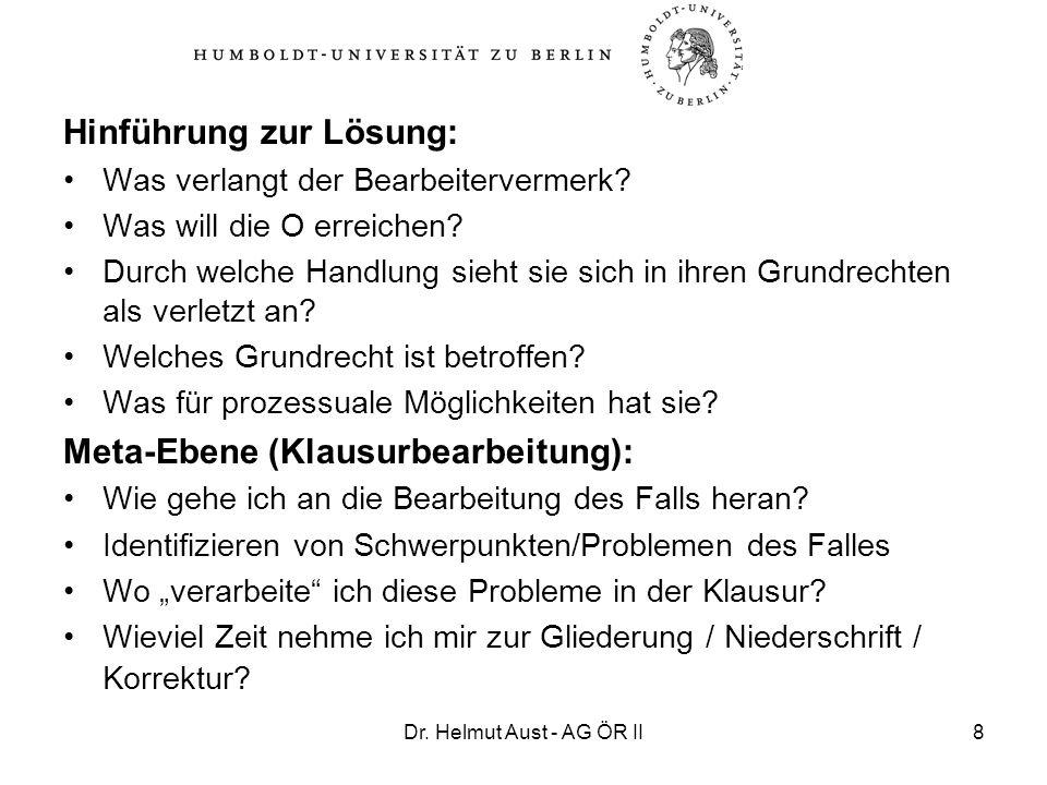 Dr. Helmut Aust - AG ÖR II8 Hinführung zur Lösung: Was verlangt der Bearbeitervermerk? Was will die O erreichen? Durch welche Handlung sieht sie sich