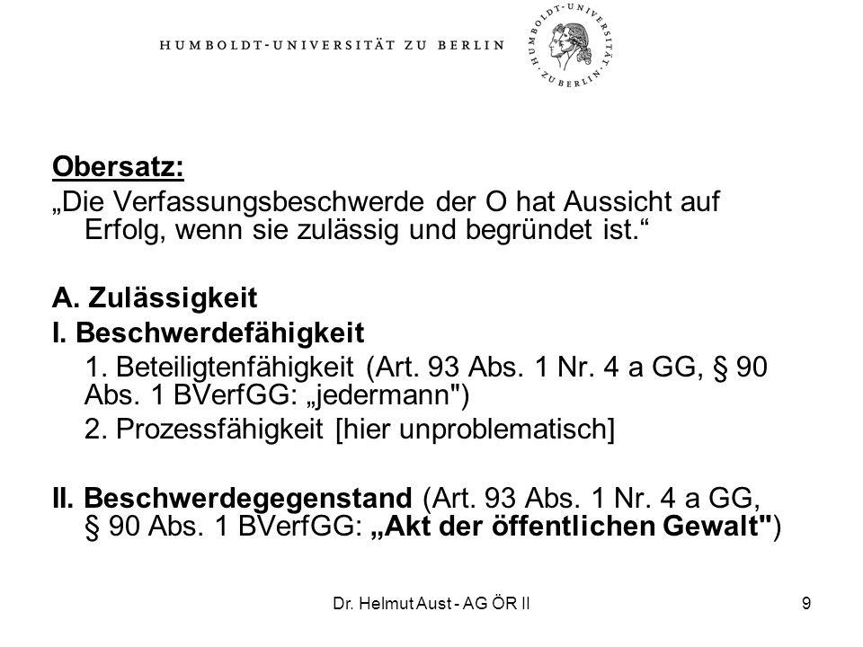 Dr. Helmut Aust - AG ÖR II9 Obersatz: Die Verfassungsbeschwerde der O hat Aussicht auf Erfolg, wenn sie zulässig und begründet ist. A. Zulässigkeit I.