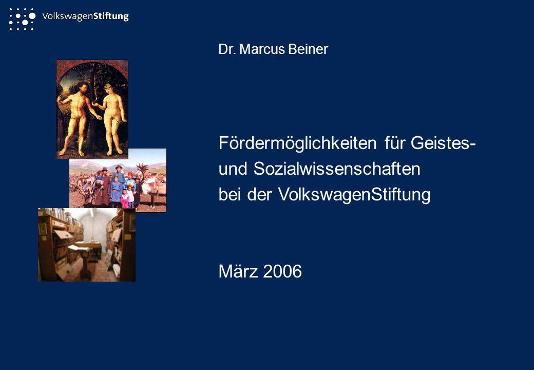 Dr. Marcus Beiner Fördermöglichkeiten für Geistes- und Sozialwissenschaften bei der VolkswagenStiftung März 2006