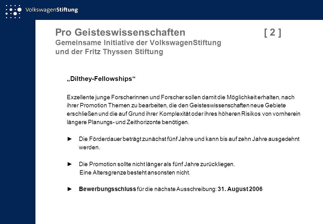 Pro Geisteswissenschaften[ 2 ] Gemeinsame Initiative der VolkswagenStiftung und der Fritz Thyssen Stiftung Dilthey-Fellowships Exzellente junge Forsch