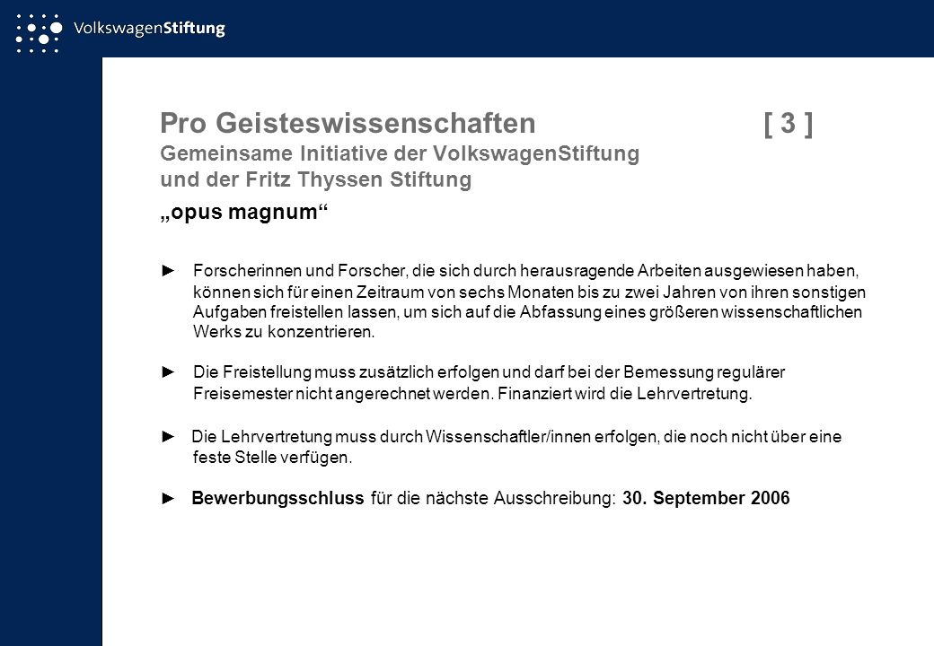 Pro Geisteswissenschaften[ 3 ] Gemeinsame Initiative der VolkswagenStiftung und der Fritz Thyssen Stiftung opus magnum Forscherinnen und Forscher, die
