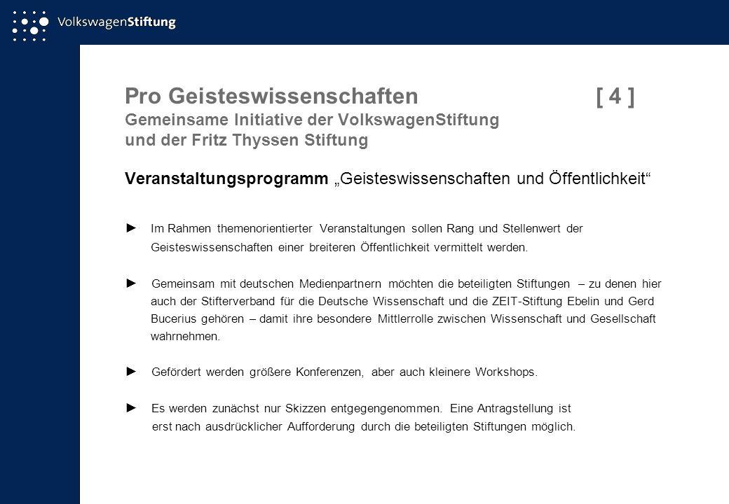 Pro Geisteswissenschaften[ 4 ] Gemeinsame Initiative der VolkswagenStiftung und der Fritz Thyssen Stiftung Veranstaltungsprogramm Geisteswissenschafte