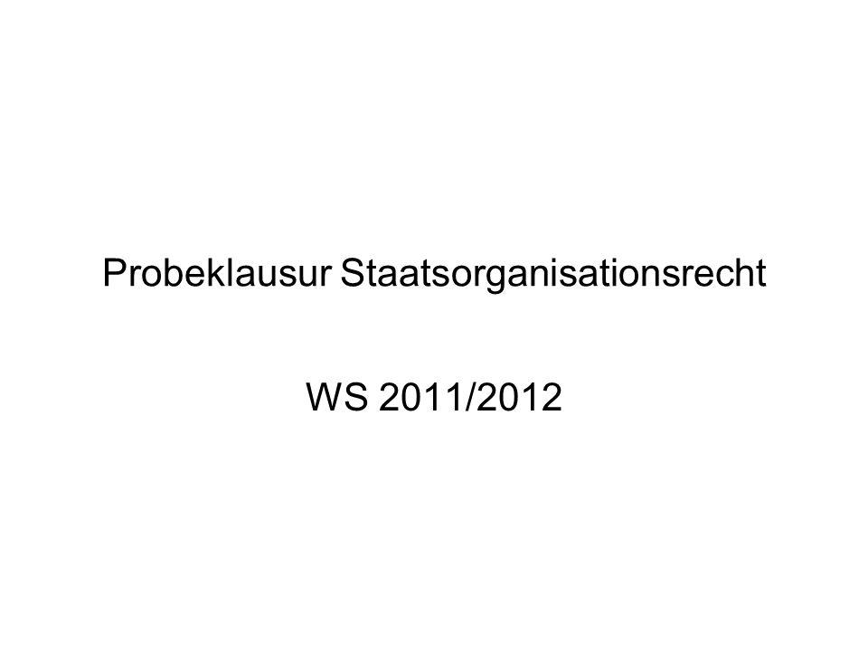 Probeklausur Staatsorganisationsrecht WS 2011/2012
