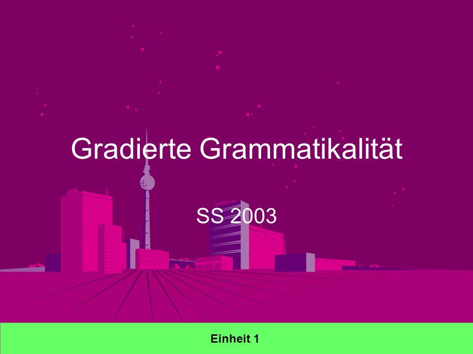 Gradierte Grammatikalität SS 2003 Einheit 1