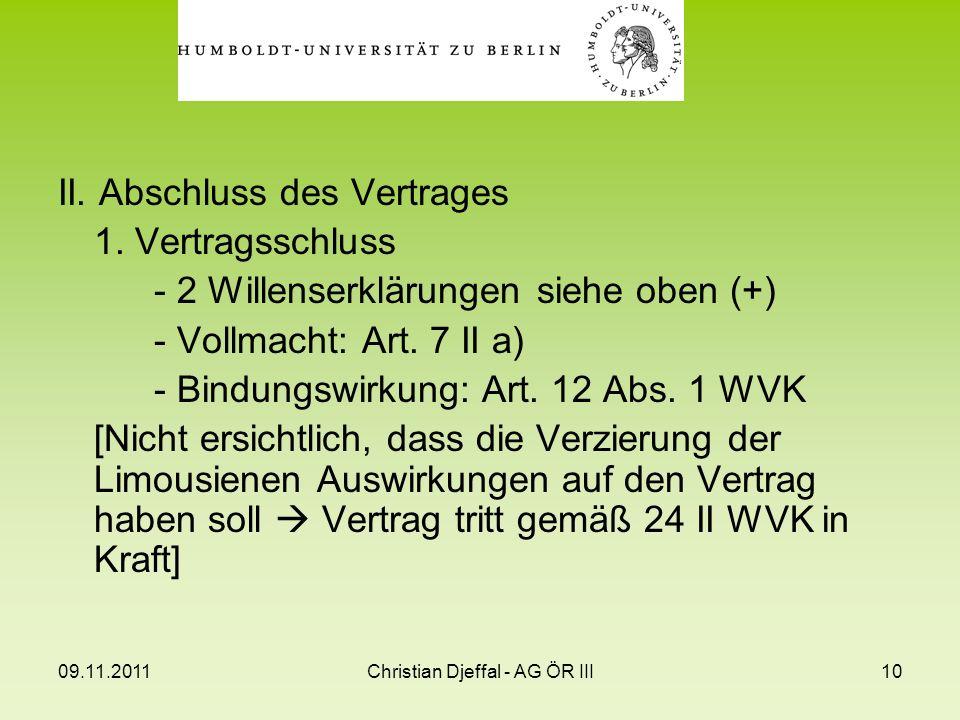 09.11.2011Christian Djeffal - AG ÖR III10 II. Abschluss des Vertrages 1. Vertragsschluss - 2 Willenserklärungen siehe oben (+) - Vollmacht: Art. 7 II