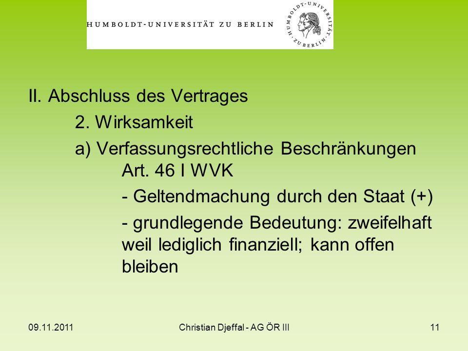09.11.2011Christian Djeffal - AG ÖR III11 II. Abschluss des Vertrages 2. Wirksamkeit a) Verfassungsrechtliche Beschränkungen Art. 46 I WVK - Geltendma