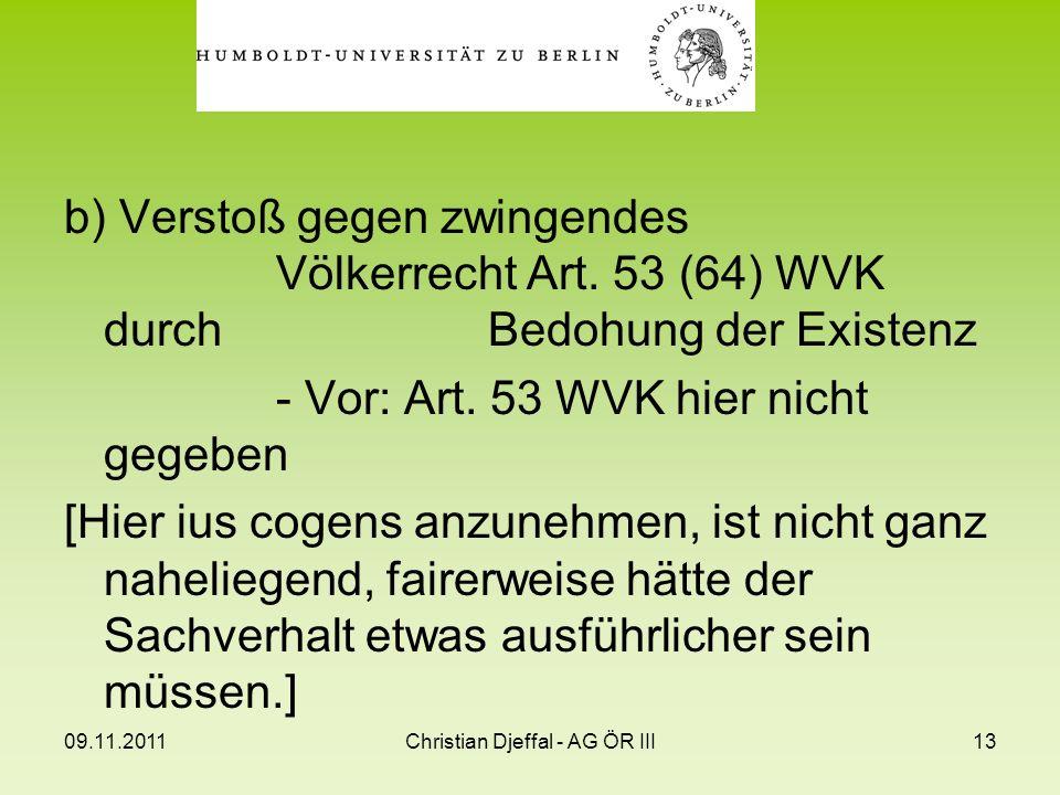 09.11.2011Christian Djeffal - AG ÖR III13 b) Verstoß gegen zwingendes Völkerrecht Art. 53 (64) WVK durch Bedohung der Existenz - Vor: Art. 53 WVK hier