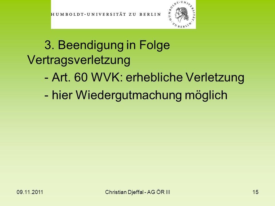 09.11.2011Christian Djeffal - AG ÖR III15 3. Beendigung in Folge Vertragsverletzung - Art. 60 WVK: erhebliche Verletzung - hier Wiedergutmachung mögli