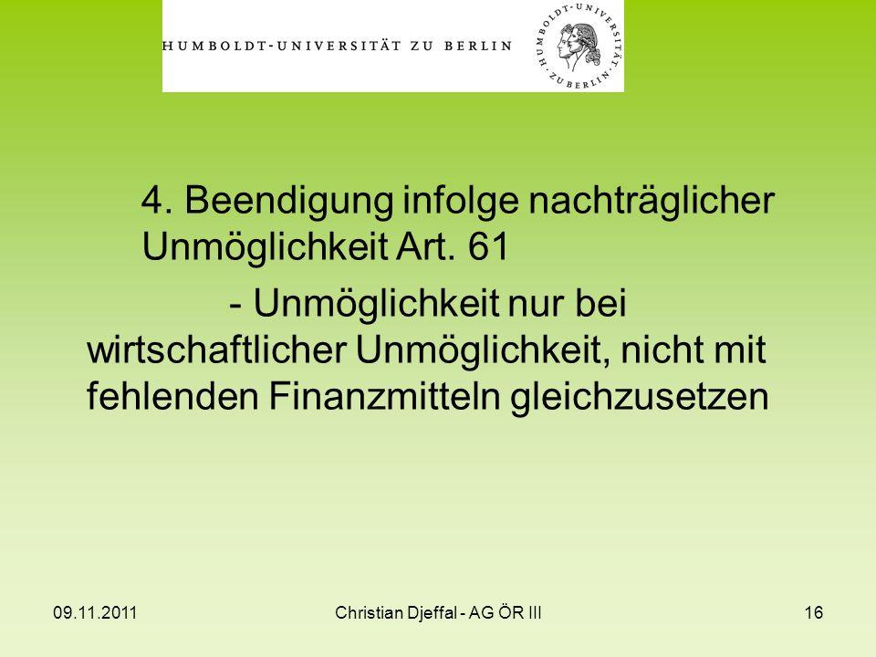 09.11.2011Christian Djeffal - AG ÖR III16 4. Beendigung infolge nachträglicher Unmöglichkeit Art. 61 - Unmöglichkeit nur bei wirtschaftlicher Unmöglic