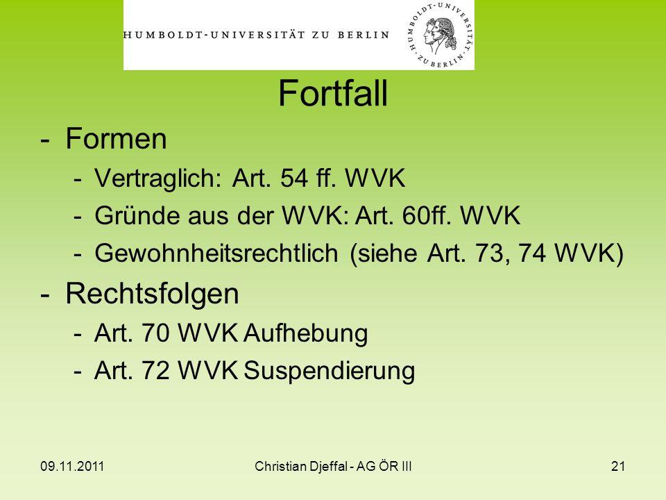 09.11.2011Christian Djeffal - AG ÖR III21 -Formen -Vertraglich: Art. 54 ff. WVK -Gründe aus der WVK: Art. 60ff. WVK -Gewohnheitsrechtlich (siehe Art.