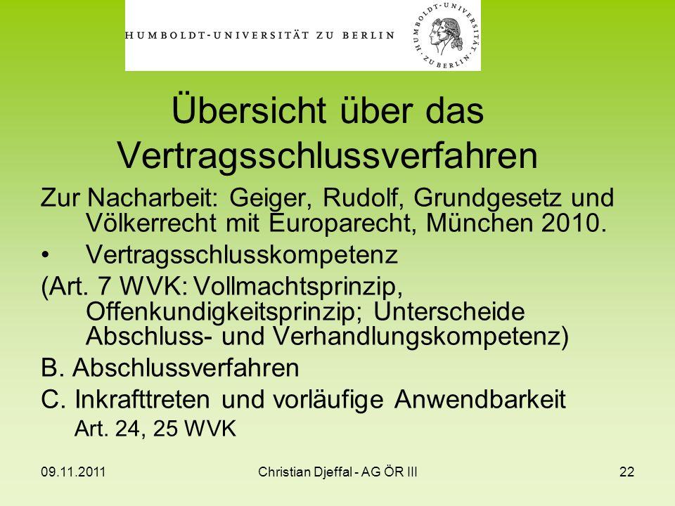 09.11.2011Christian Djeffal - AG ÖR III22 Übersicht über das Vertragsschlussverfahren Zur Nacharbeit: Geiger, Rudolf, Grundgesetz und Völkerrecht mit