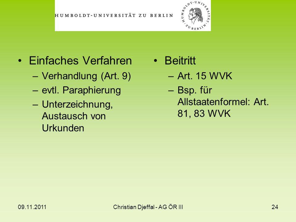 09.11.2011Christian Djeffal - AG ÖR III24 Einfaches Verfahren –Verhandlung (Art. 9) –evtl. Paraphierung –Unterzeichnung, Austausch von Urkunden Beitri