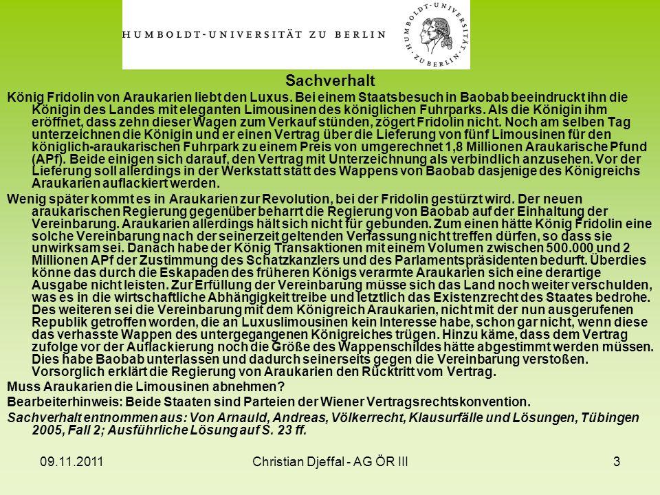 09.11.2011Christian Djeffal - AG ÖR III3 Sachverhalt König Fridolin von Araukarien liebt den Luxus. Bei einem Staatsbesuch in Baobab beeindruckt ihn d
