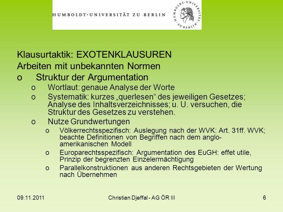 09.11.2011Christian Djeffal - AG ÖR III6 Klausurtaktik: EXOTENKLAUSUREN Arbeiten mit unbekannten Normen oStruktur der Argumentation oWortlaut: genaue