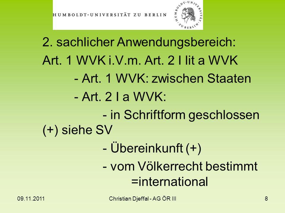 09.11.2011Christian Djeffal - AG ÖR III8 2. sachlicher Anwendungsbereich: Art. 1 WVK i.V.m. Art. 2 I lit a WVK - Art. 1 WVK: zwischen Staaten - Art. 2