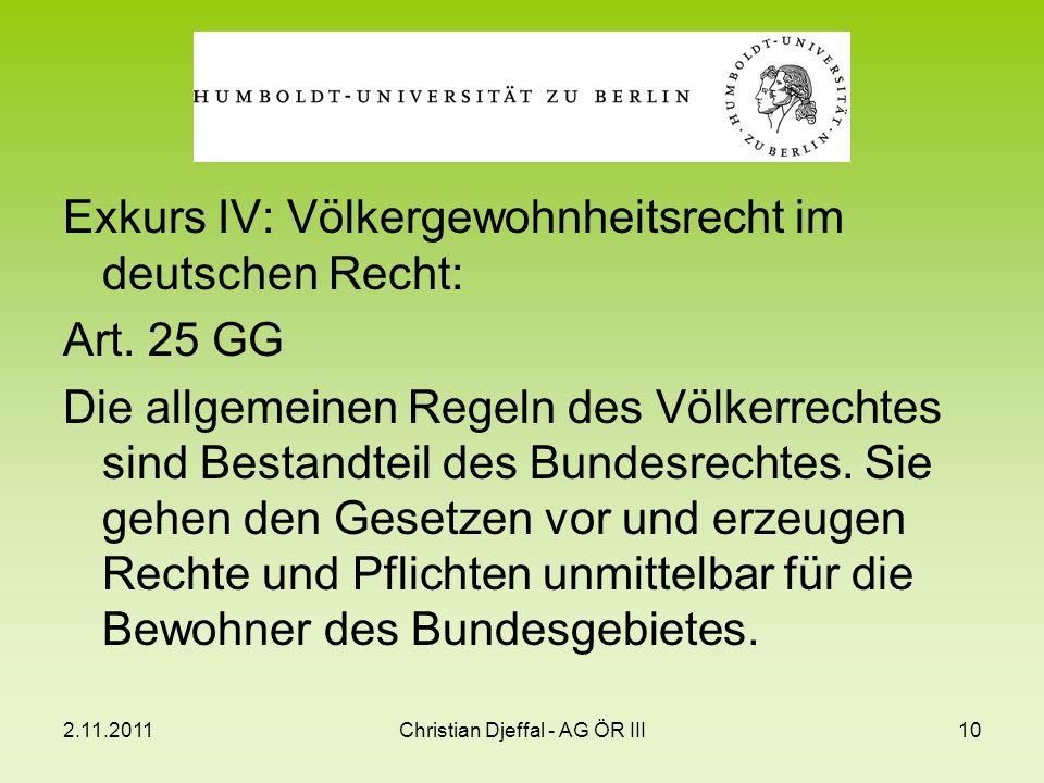 2.11.2011Christian Djeffal - AG ÖR III10 Exkurs IV: Völkergewohnheitsrecht im deutschen Recht: Art. 25 GG Die allgemeinen Regeln des Völkerrechtes sin