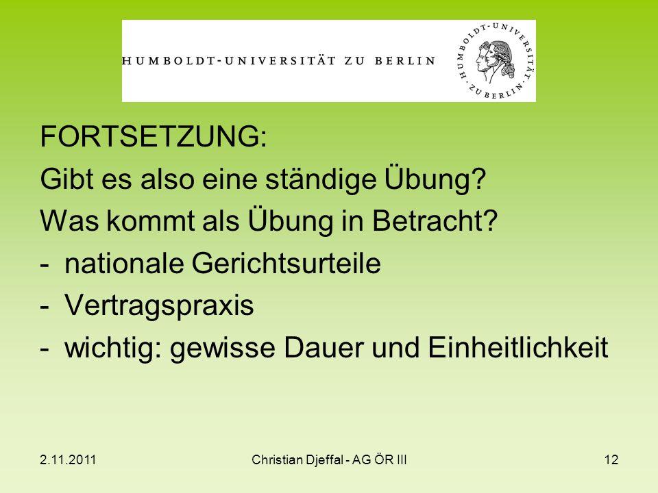2.11.2011Christian Djeffal - AG ÖR III12 FORTSETZUNG: Gibt es also eine ständige Übung? Was kommt als Übung in Betracht? -nationale Gerichtsurteile -V