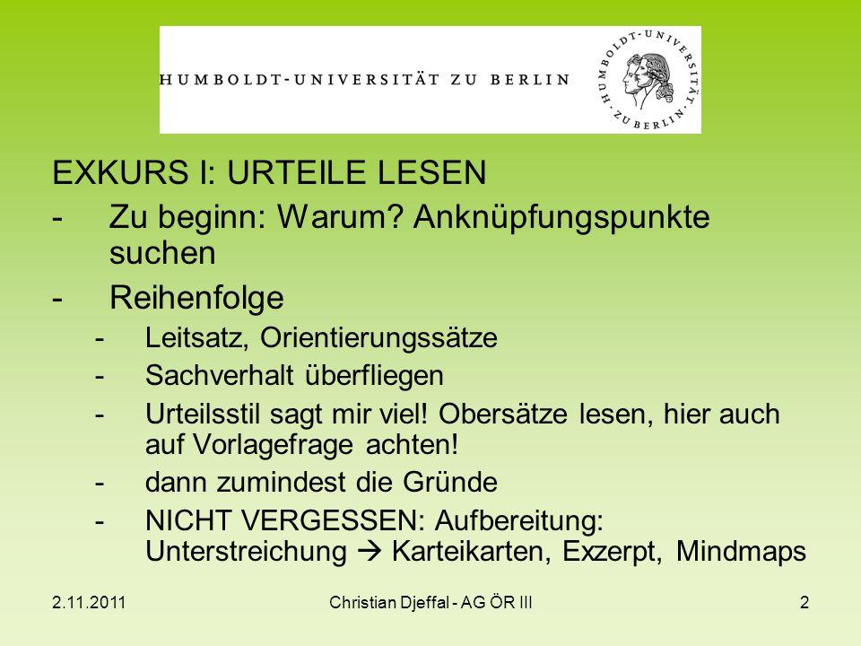 2.11.2011Christian Djeffal - AG ÖR III2 EXKURS I: URTEILE LESEN -Zu beginn: Warum? Anknüpfungspunkte suchen -Reihenfolge -Leitsatz, Orientierungssätze