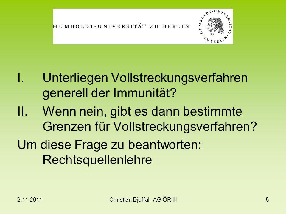 2.11.2011Christian Djeffal - AG ÖR III5 I.Unterliegen Vollstreckungsverfahren generell der Immunität.