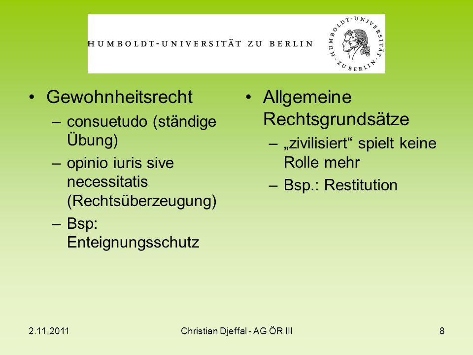 2.11.2011Christian Djeffal - AG ÖR III9 Rechtserkenntnisquellen –Gerichtsentscheidungen –Lehrmeinungen sonstige Quellen –Softlaw –einseitige Akte –Recht internationaler Organisationen (siehe Europarecht)