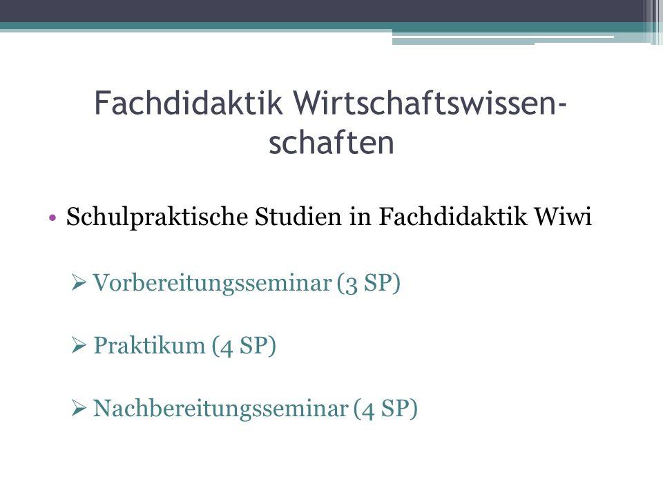 Fachdidaktik Wirtschaftswissen- schaften Schulpraktische Studien in Fachdidaktik Wiwi Vorbereitungsseminar (3 SP) Praktikum (4 SP) Nachbereitungsseminar (4 SP)