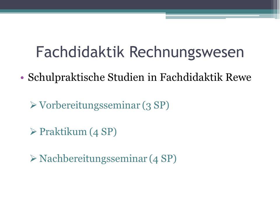 Fachdidaktik Rechnungswesen Schulpraktische Studien in Fachdidaktik Rewe Vorbereitungsseminar (3 SP) Praktikum (4 SP) Nachbereitungsseminar (4 SP)