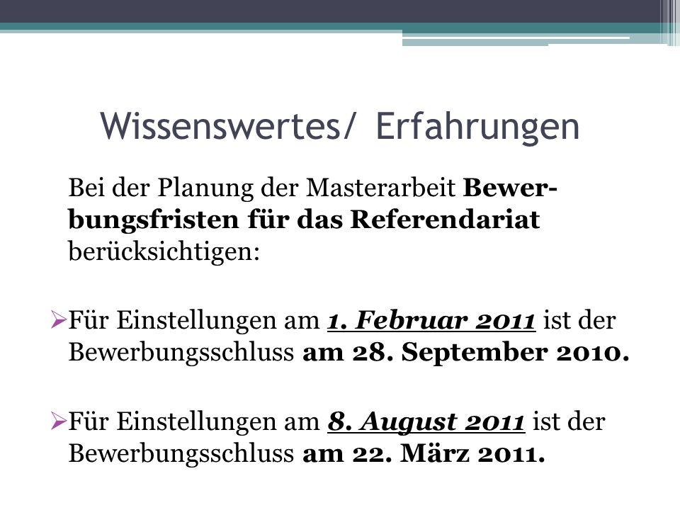 Wissenswertes/ Erfahrungen Bei der Planung der Masterarbeit Bewer- bungsfristen für das Referendariat berücksichtigen: Für Einstellungen am 1.