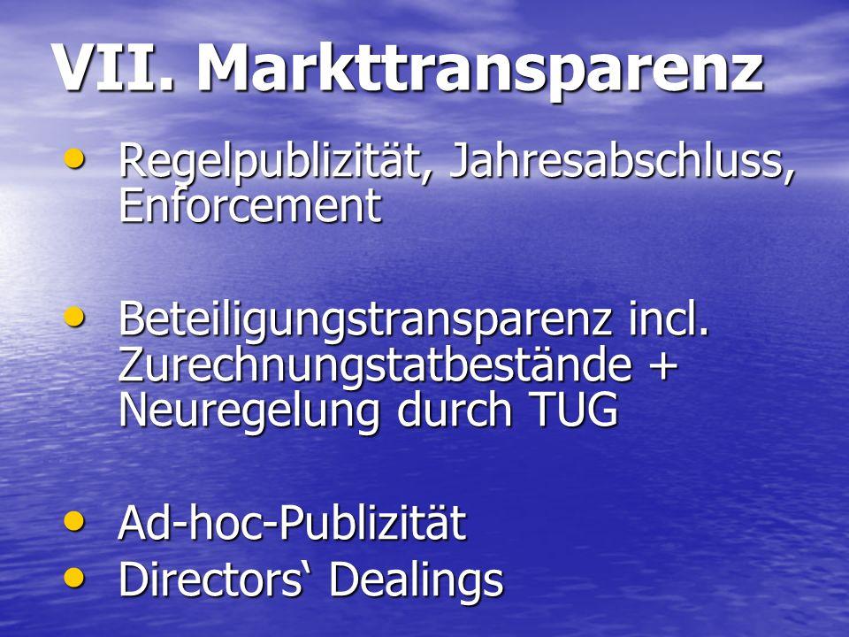 VII. Markttransparenz Regelpublizität, Jahresabschluss, Enforcement Regelpublizität, Jahresabschluss, Enforcement Beteiligungstransparenz incl. Zurech