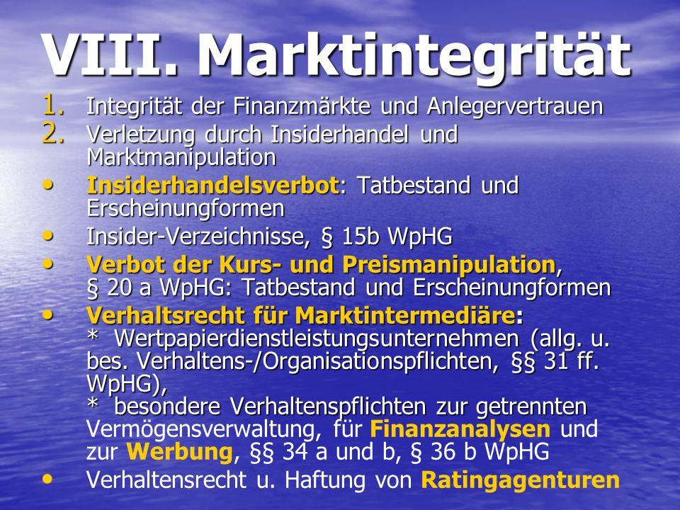 VIII. Marktintegrität 1. Integrität der Finanzmärkte und Anlegervertrauen 2. Verletzung durch Insiderhandel und Marktmanipulation Insiderhandelsverbot