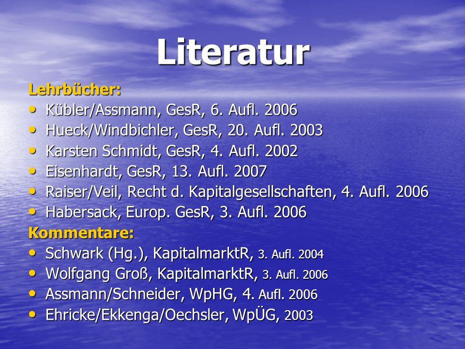 Literatur Lehrbücher: Kübler/Assmann, GesR, 6. Aufl. 2006 Kübler/Assmann, GesR, 6. Aufl. 2006 Hueck/Windbichler, GesR, 20. Aufl. 2003 Hueck/Windbichle