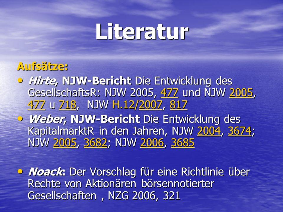 Literatur Aufsätze: Hirte, NJW-Bericht Die Entwicklung des GesellschaftsR: NJW 2005, 477 und NJW 2005, 477 u 718, NJW H.12/2007, 817 Hirte, NJW-Berich