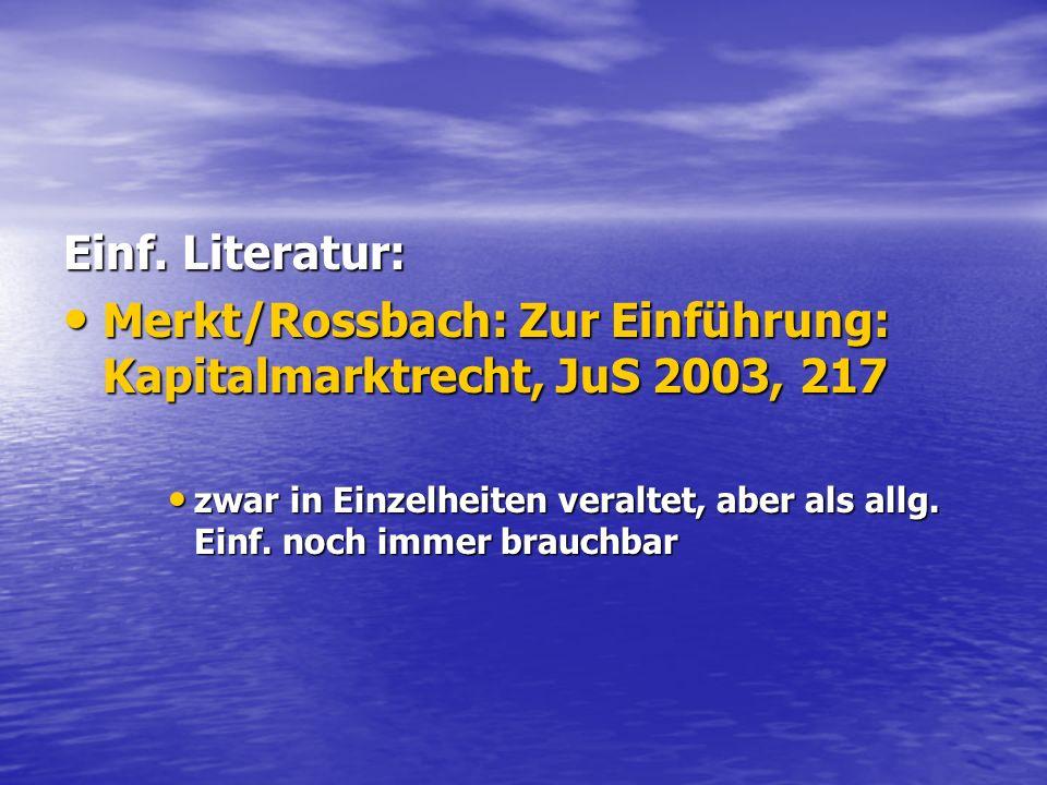 Einf. Literatur: Merkt/Rossbach: Zur Einführung: Kapitalmarktrecht, JuS 2003, 217 Merkt/Rossbach: Zur Einführung: Kapitalmarktrecht, JuS 2003, 217 zwa