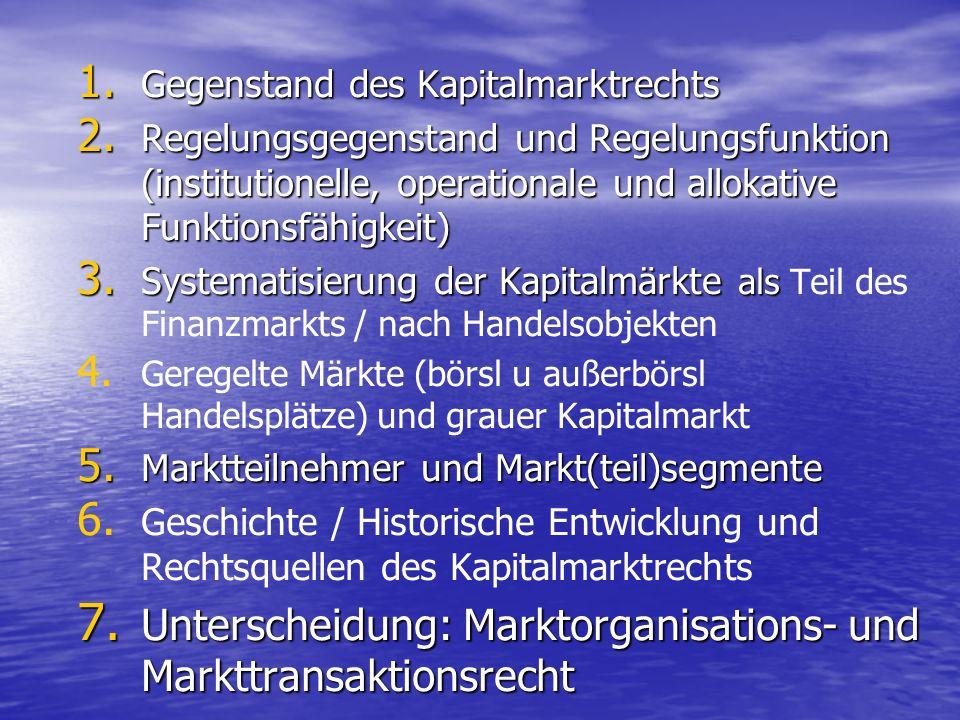 1. Gegenstand des Kapitalmarktrechts 2. Regelungsgegenstand und Regelungsfunktion (institutionelle, operationale und allokative Funktionsfähigkeit) 3.