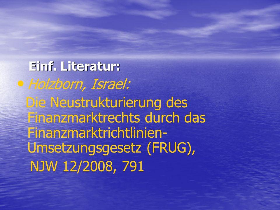 Einf. Literatur: Einf. Literatur: Holzborn, Israel: Die Neustrukturierung des Finanzmarktrechts durch das Finanzmarktrichtlinien- Umsetzungsgesetz (FR