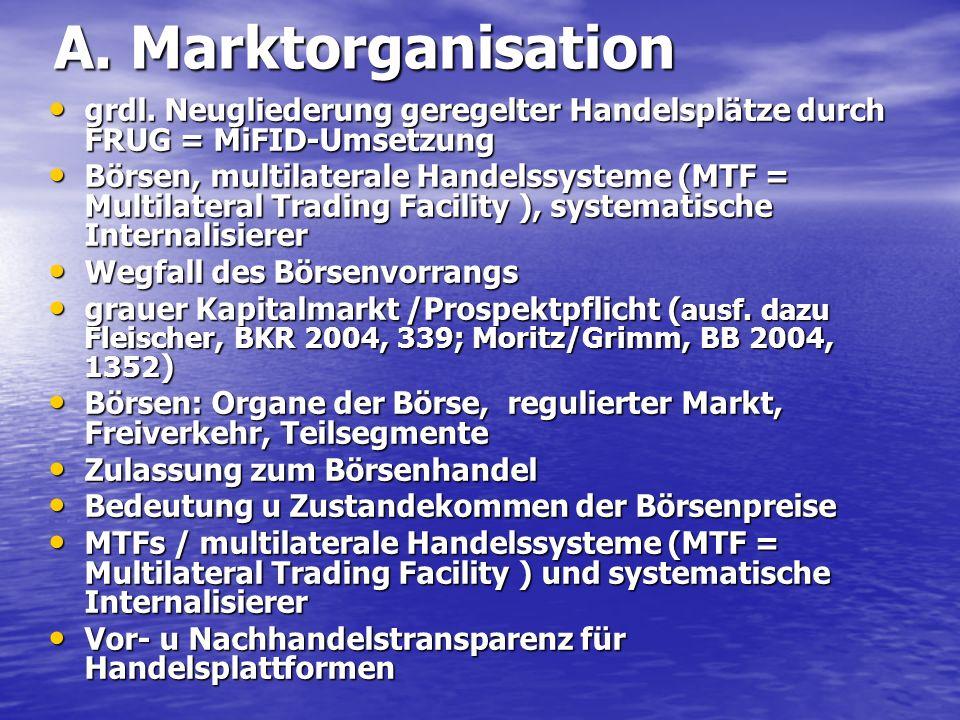 A. Marktorganisation grdl. Neugliederung geregelter Handelsplätze durch FRUG = MiFID-Umsetzung grdl. Neugliederung geregelter Handelsplätze durch FRUG