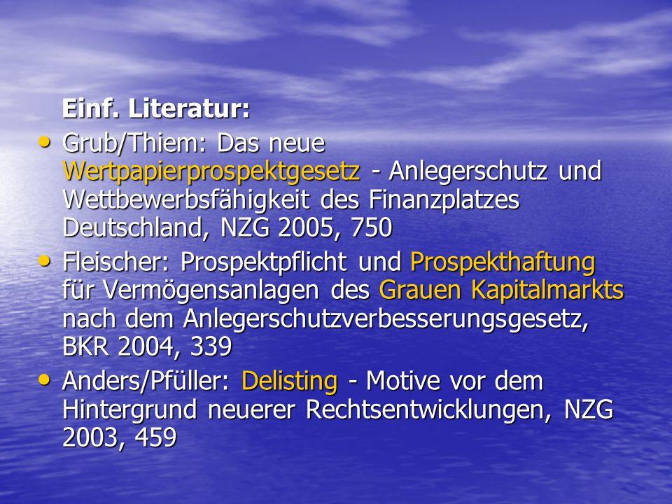 Einf. Literatur: Einf. Literatur: Grub/Thiem: Das neue Wertpapierprospektgesetz - Anlegerschutz und Wettbewerbsfähigkeit des Finanzplatzes Deutschland