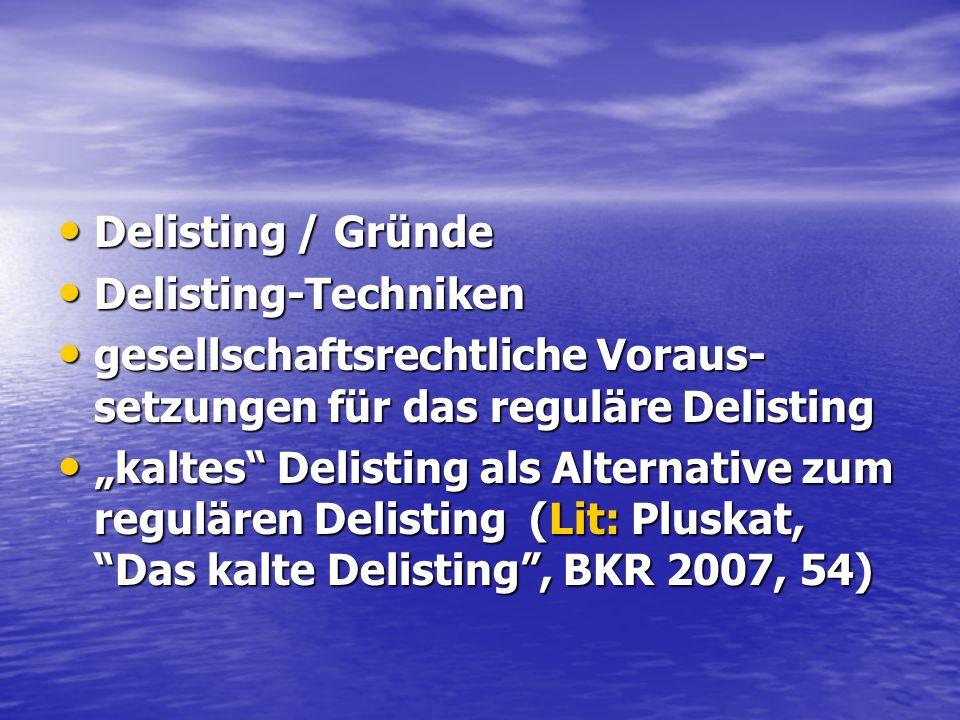 Delisting / Gründe Delisting / Gründe Delisting-Techniken Delisting-Techniken gesellschaftsrechtliche Voraus- setzungen für das reguläre Delisting ges