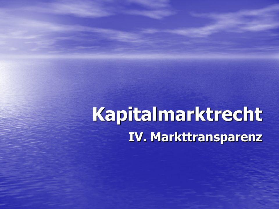 Kapitalmarktrecht IV. Markttransparenz