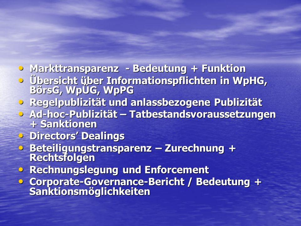 Markttransparenz - Bedeutung + Funktion Markttransparenz - Bedeutung + Funktion Übersicht über Informationspflichten in WpHG, BörsG, WpÜG, WpPG Übersi