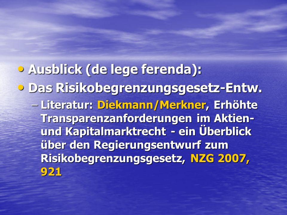 Ausblick (de lege ferenda): Ausblick (de lege ferenda): Das Risikobegrenzungsgesetz-Entw. Das Risikobegrenzungsgesetz-Entw. –Literatur: Diekmann/Merkn