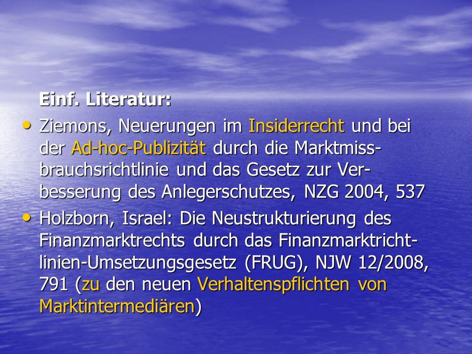 Einf. Literatur: Einf. Literatur: Ziemons, Neuerungen im Insiderrecht und bei der Ad-hoc-Publizität durch die Marktmiss- brauchsrichtlinie und das Ges